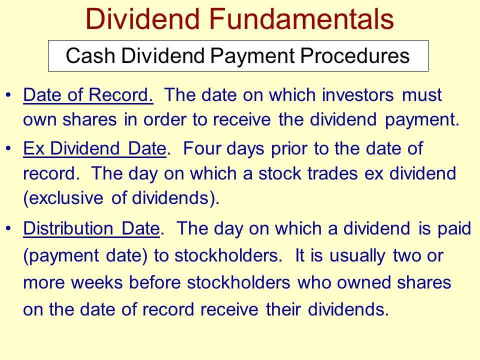 Date of Record. The date on which investors must own shares in order to receive the dividend payment. Ex Dividend Date. Four days prior to the date of