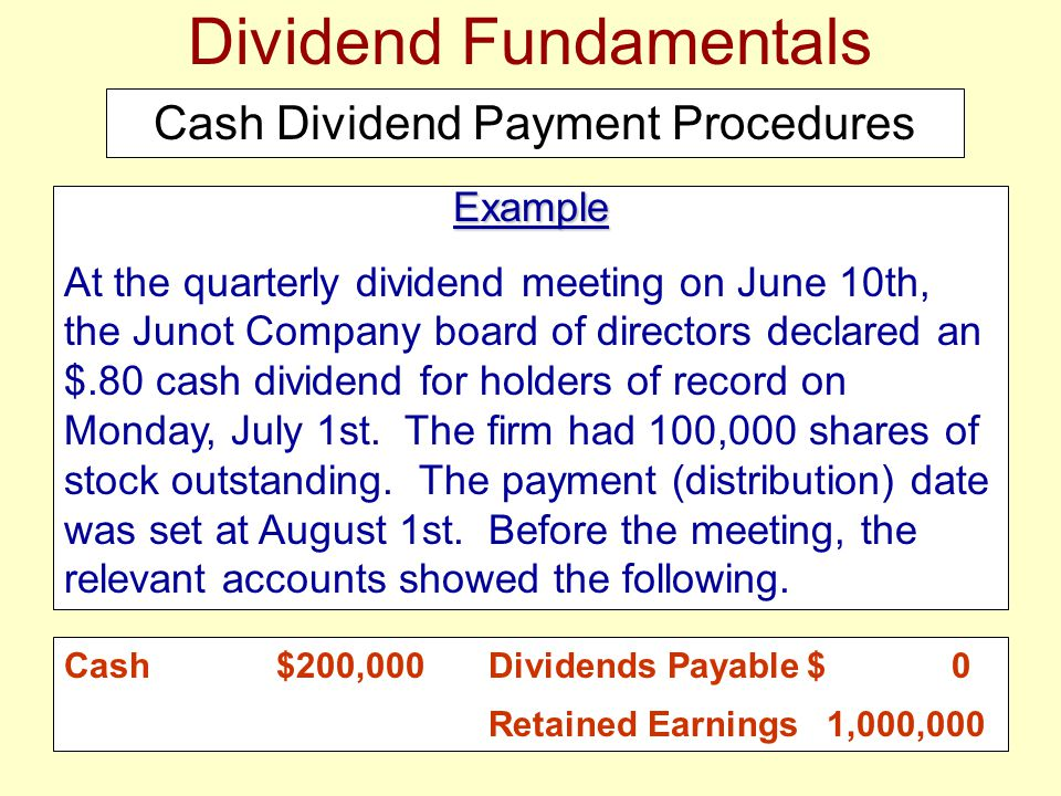 Dividend Fundamentals Cash Dividend Payment Procedures Example At the quarterly dividend meeting on June 10th, the Junot Company board of directors de
