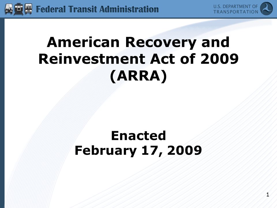 1 American Recovery and Reinvestment Act of 2009 (ARRA) Enacted February 17, 2009