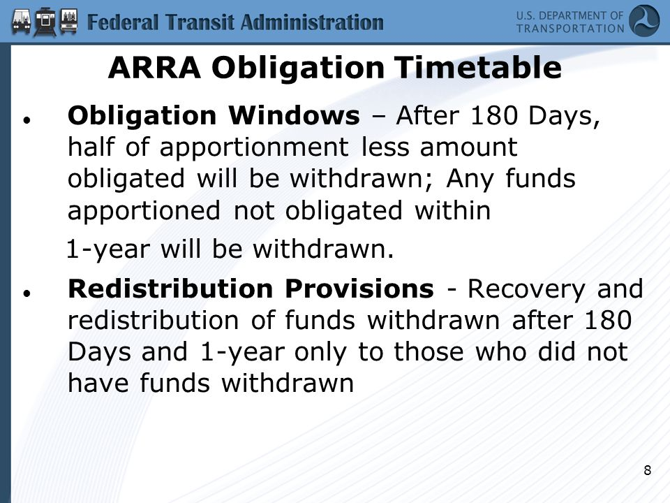 8 ARRA Obligation Timetable Obligation Windows – After 180 Days, half of apportionment less amount obligated will be withdrawn; Any funds apportioned not obligated within 1-year will be withdrawn.