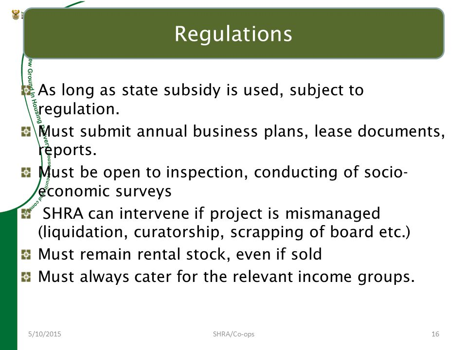 5/10/2015SHRA/Co-ops16 Regulations As long as state subsidy is used, subject to regulation.