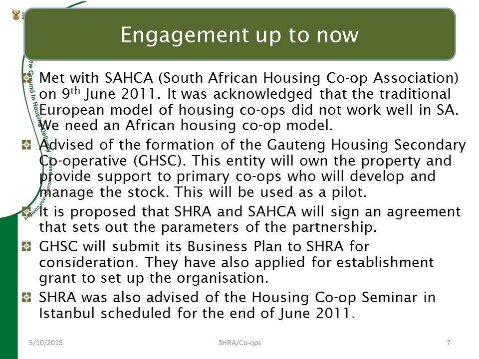 5/10/2015SHRA/Co-ops7 Engagement up to now Met with SAHCA (South African Housing Co-op Association) on 9 th June 2011.