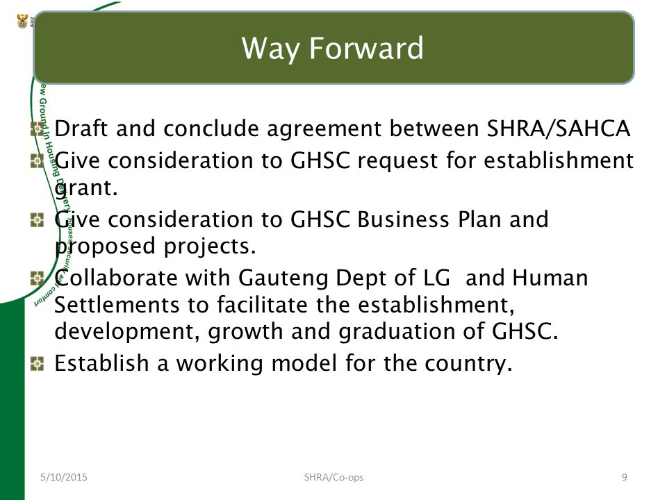 5/10/2015SHRA/Co-ops9 Way Forward Draft and conclude agreement between SHRA/SAHCA Give consideration to GHSC request for establishment grant.