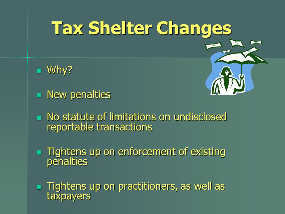 Tax Shelter Changes Why. Why.