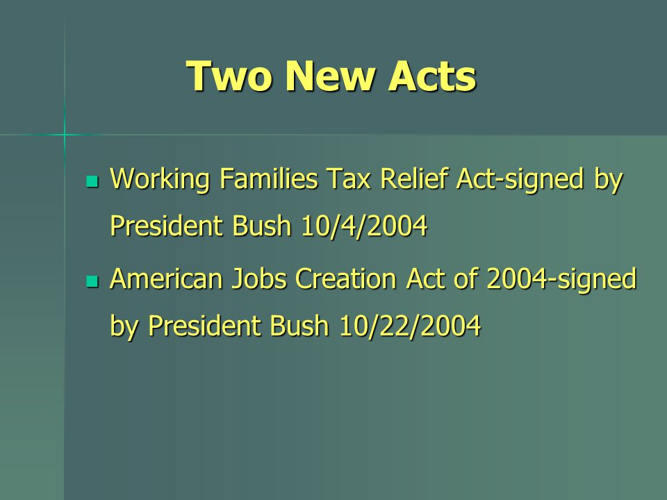 Two New Acts Working Families Tax Relief Act-signed by President Bush 10/4/2004 Working Families Tax Relief Act-signed by President Bush 10/4/2004 Ame