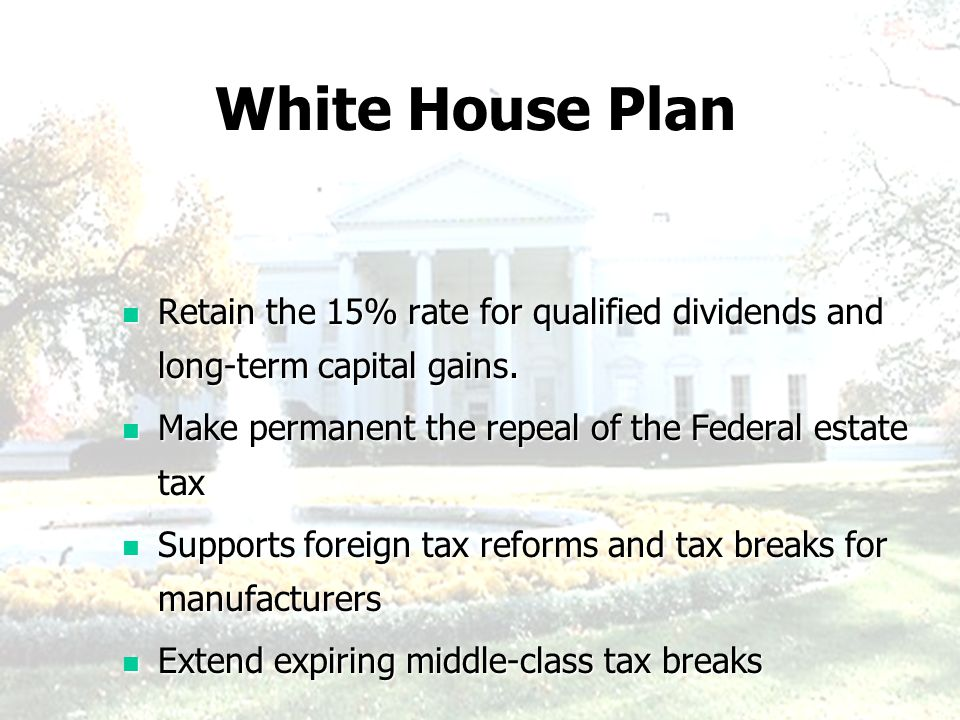 White House Plan Retain the 15% rate for qualified dividends and long-term capital gains. Retain the 15% rate for qualified dividends and long-term ca