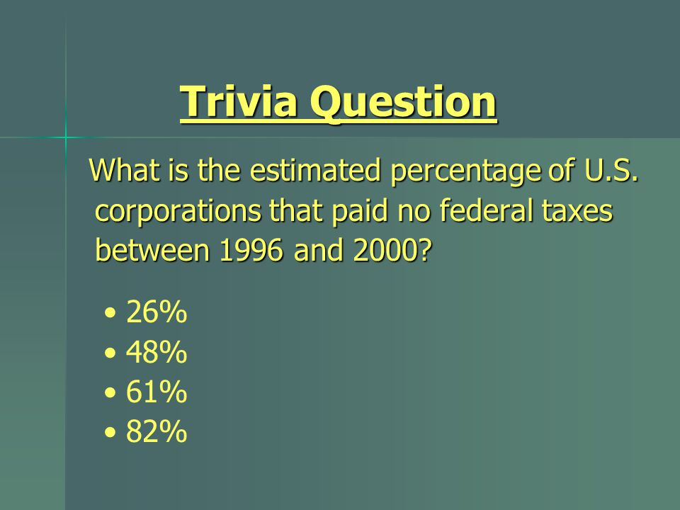 Trivia Question What is the estimated percentage of U.S. corporations that paid no federal taxes between 1996 and 2000? What is the estimated percenta