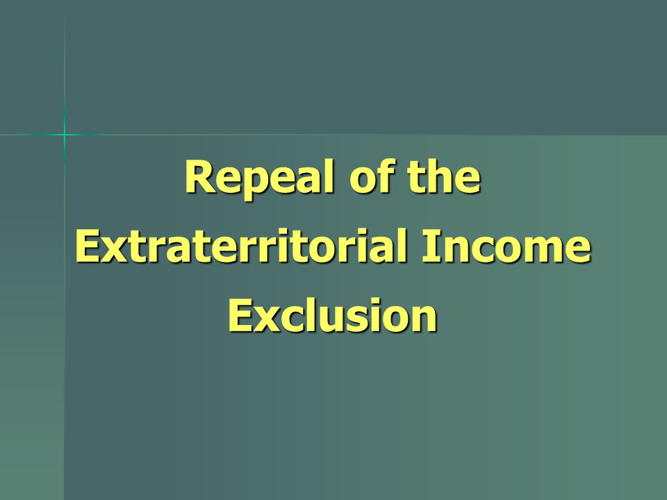 Repeal of the Extraterritorial Income Exclusion