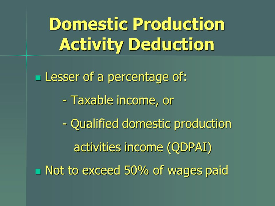 Lesser of a percentage of: Lesser of a percentage of: - Taxable income, or - Qualified domestic production activities income (QDPAI) activities income