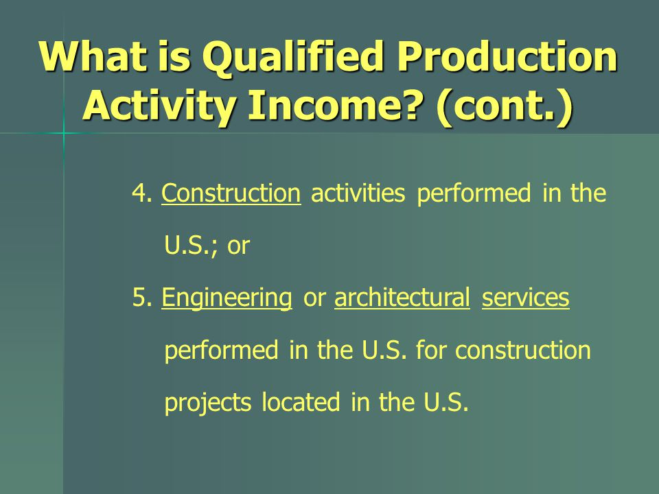 What is Qualified Production Activity Income. (cont.) 4.