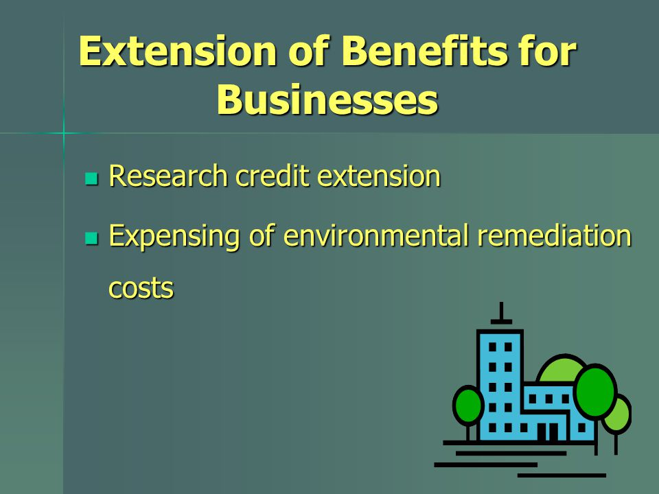 Extension of Benefits for Businesses Research credit extension Research credit extension Expensing of environmental remediation costs Expensing of env