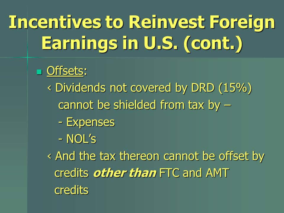 Offsets: Offsets: ‹ Dividends not covered by DRD (15%) ‹ Dividends not covered by DRD (15%) cannot be shielded from tax by – cannot be shielded from t