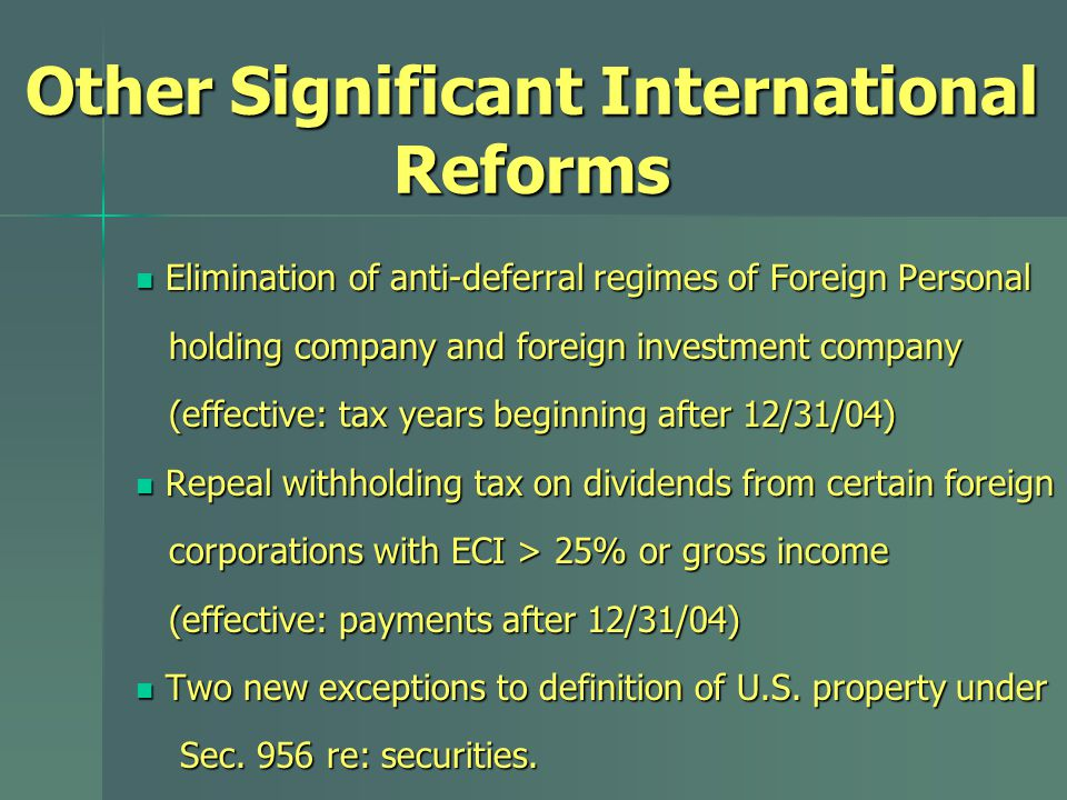 Other Significant International Reforms Elimination of anti-deferral regimes of Foreign Personal Elimination of anti-deferral regimes of Foreign Perso