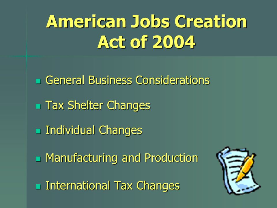 American Jobs Creation Act of 2004 General Business Considerations General Business Considerations Tax Shelter Changes Tax Shelter Changes Individual