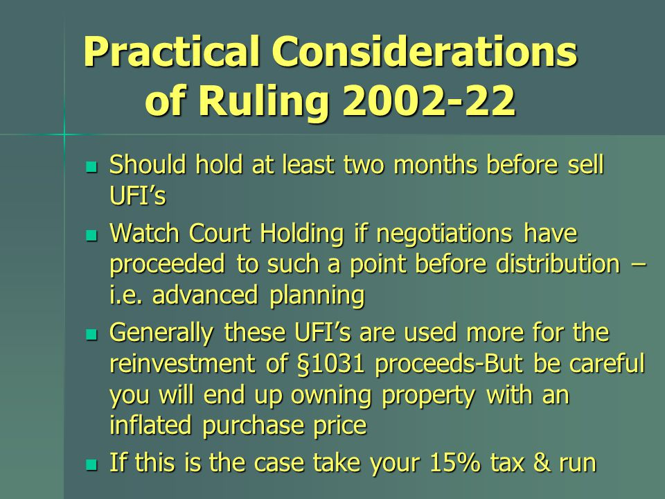 Practical Considerations of Ruling 2002-22 Should hold at least two months before sell UFI's Should hold at least two months before sell UFI's Watch Court Holding if negotiations have proceeded to such a point before distribution – i.e.