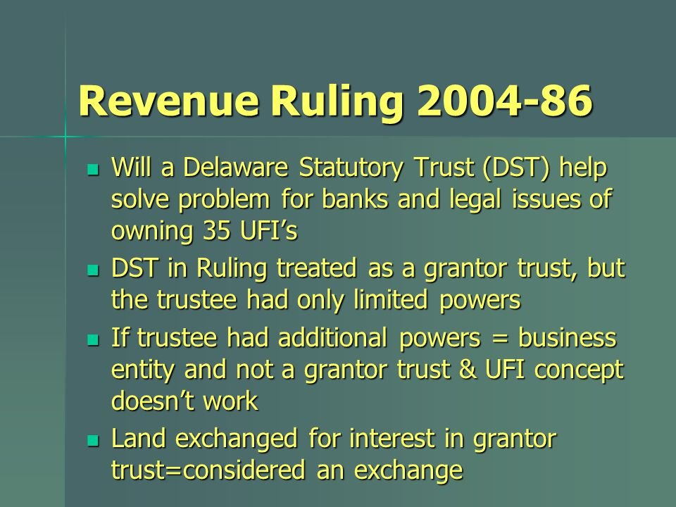 Revenue Ruling 2004-86 Will a Delaware Statutory Trust (DST) help solve problem for banks and legal issues of owning 35 UFI's Will a Delaware Statutor