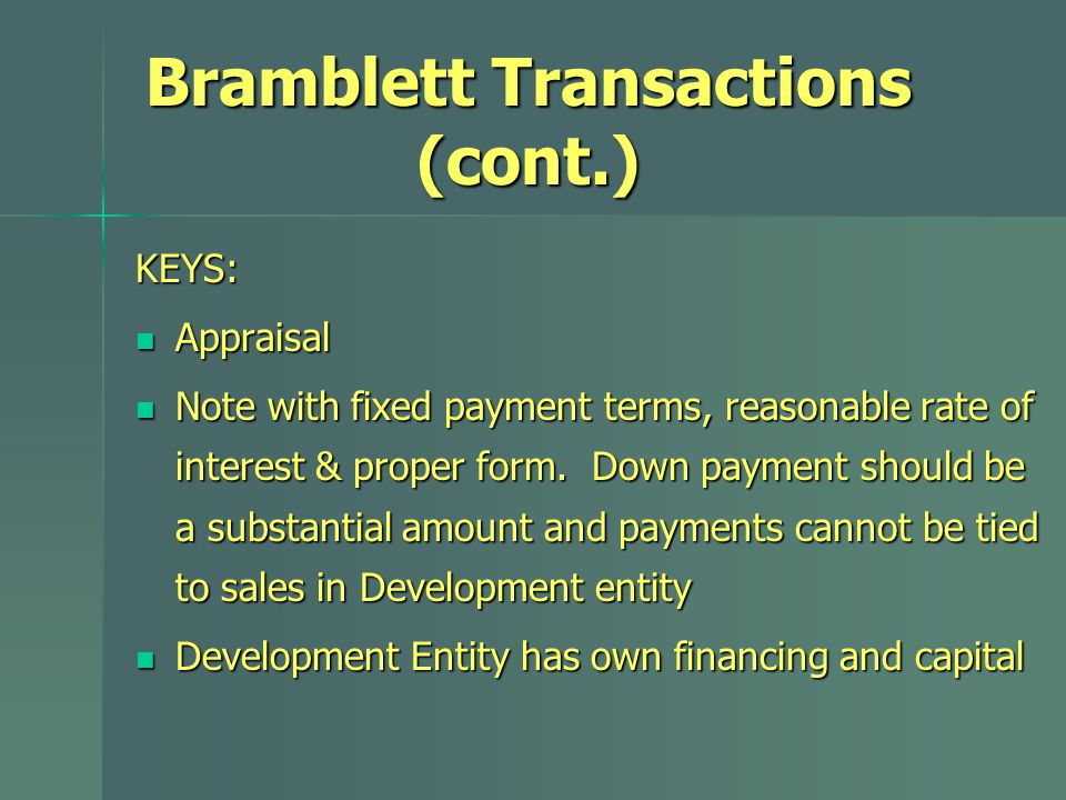 Bramblett Transactions (cont.) KEYS: Appraisal Appraisal Note with fixed payment terms, reasonable rate of interest & proper form.