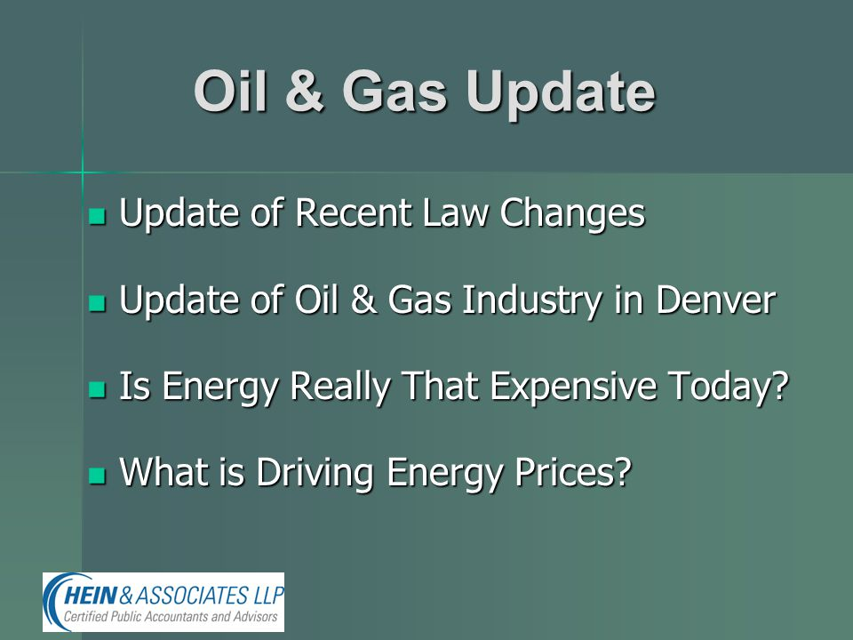 Oil & Gas Update Update of Recent Law Changes Update of Recent Law Changes Update of Oil & Gas Industry in Denver Update of Oil & Gas Industry in Denver Is Energy Really That Expensive Today.