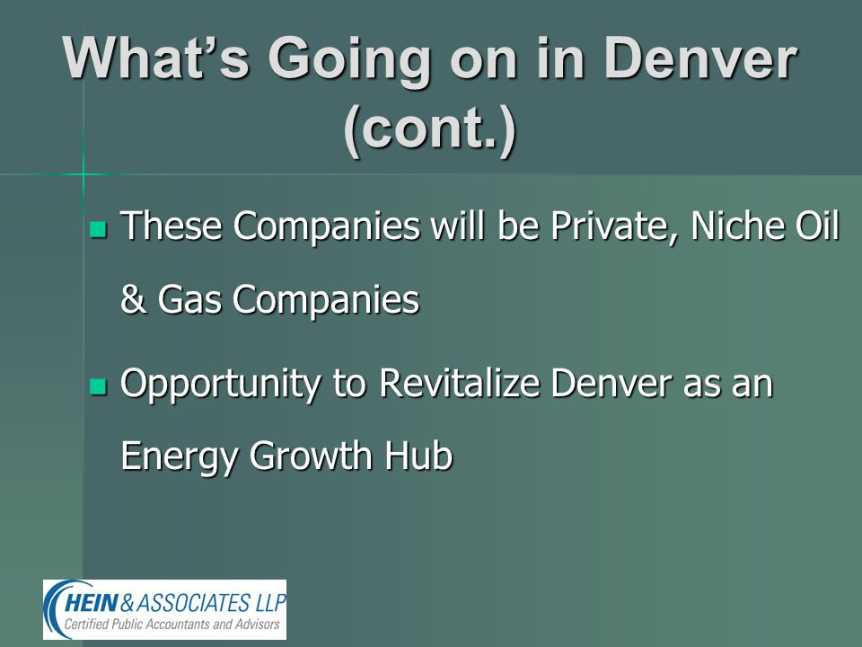 What's Going on in Denver (cont.) These Companies will be Private, Niche Oil & Gas Companies These Companies will be Private, Niche Oil & Gas Companie