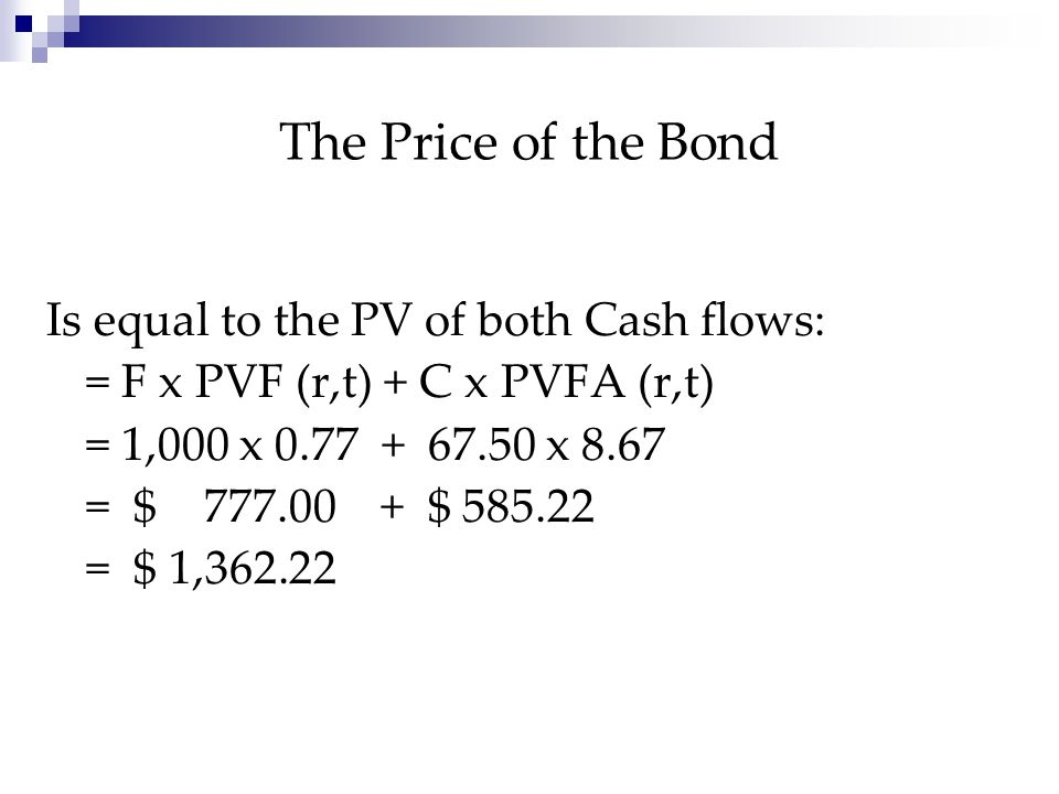Present Value of the Coupons PV(Coupons) = C x PVFA (r,t) = 67.50 x {[ 1- PVF(r, t)] / r } = 67.50 x [ 1- ( 1.0265 ) -10 ] / 0.0265 = 67.50 x 8.67 = $ 585.22