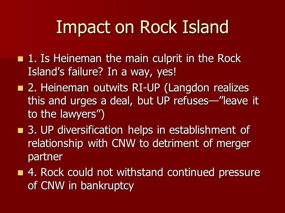 Impact on Rock Island 1. Is Heineman the main culprit in the Rock Island's failure.