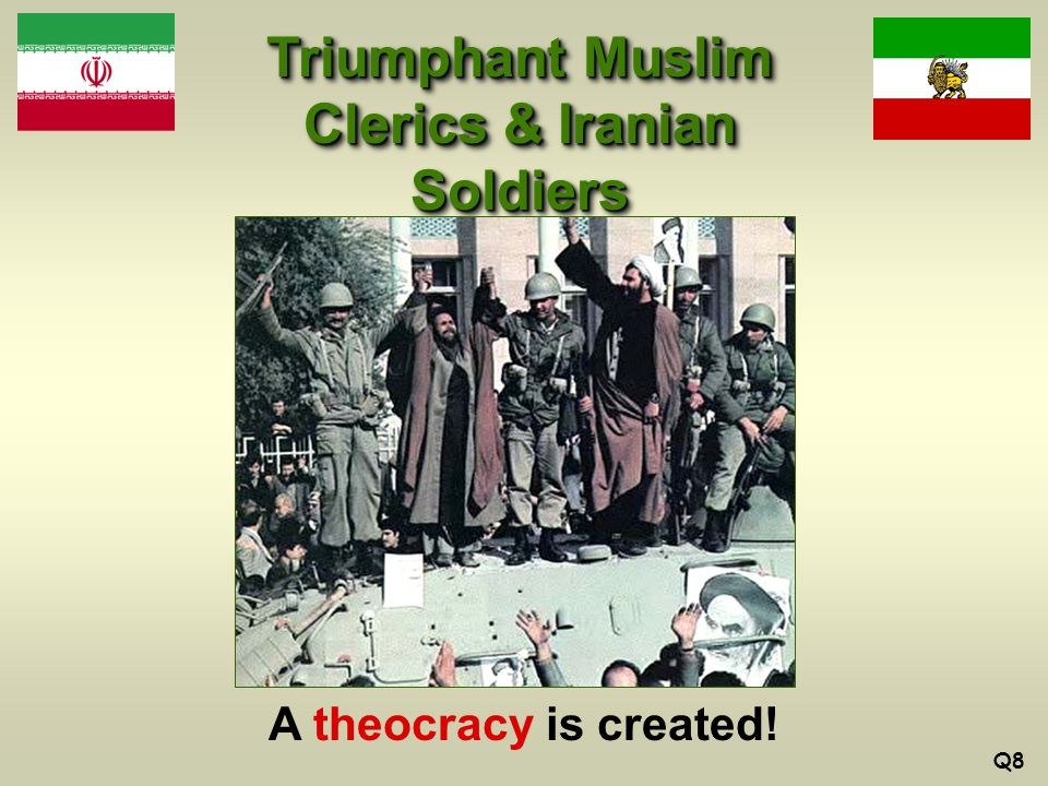 Triumphant Muslim Clerics & Iranian Soldiers Q8 A theocracy is created!