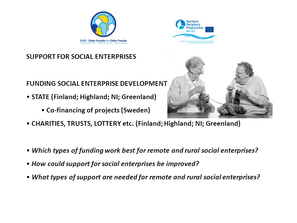 SUPPORT FOR SOCIAL ENTERPRISES FUNDING SOCIAL ENTERPRISE DEVELOPMENT STATE (Finland; Highland; NI; Greenland) Co-financing of projects (Sweden) CHARITIES, TRUSTS, LOTTERY etc.