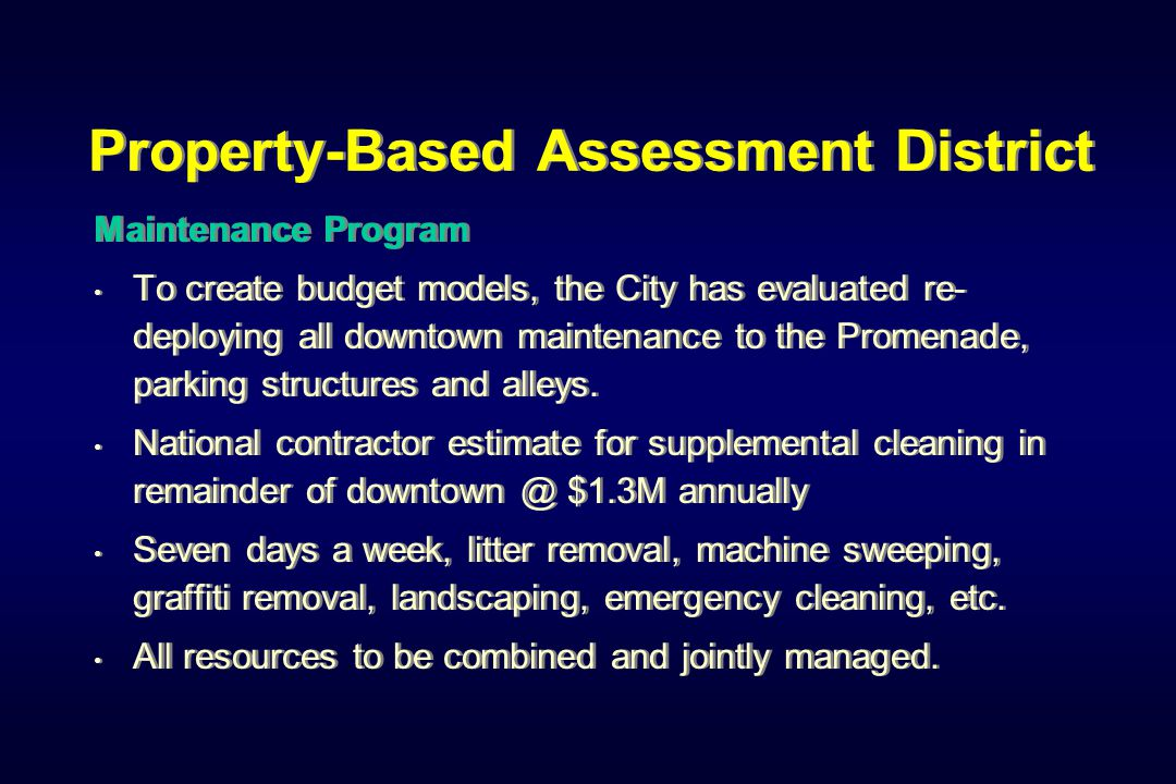 Property-Based Assessment District Maintenance Program To create budget models, the City has evaluated re- deploying all downtown maintenance to the Promenade, parking structures and alleys.
