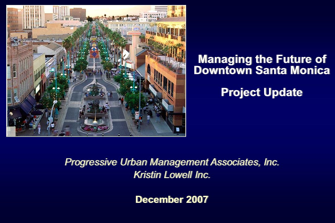 Managing the Future of Downtown Santa Monica Project Update Progressive Urban Management Associates, Inc.