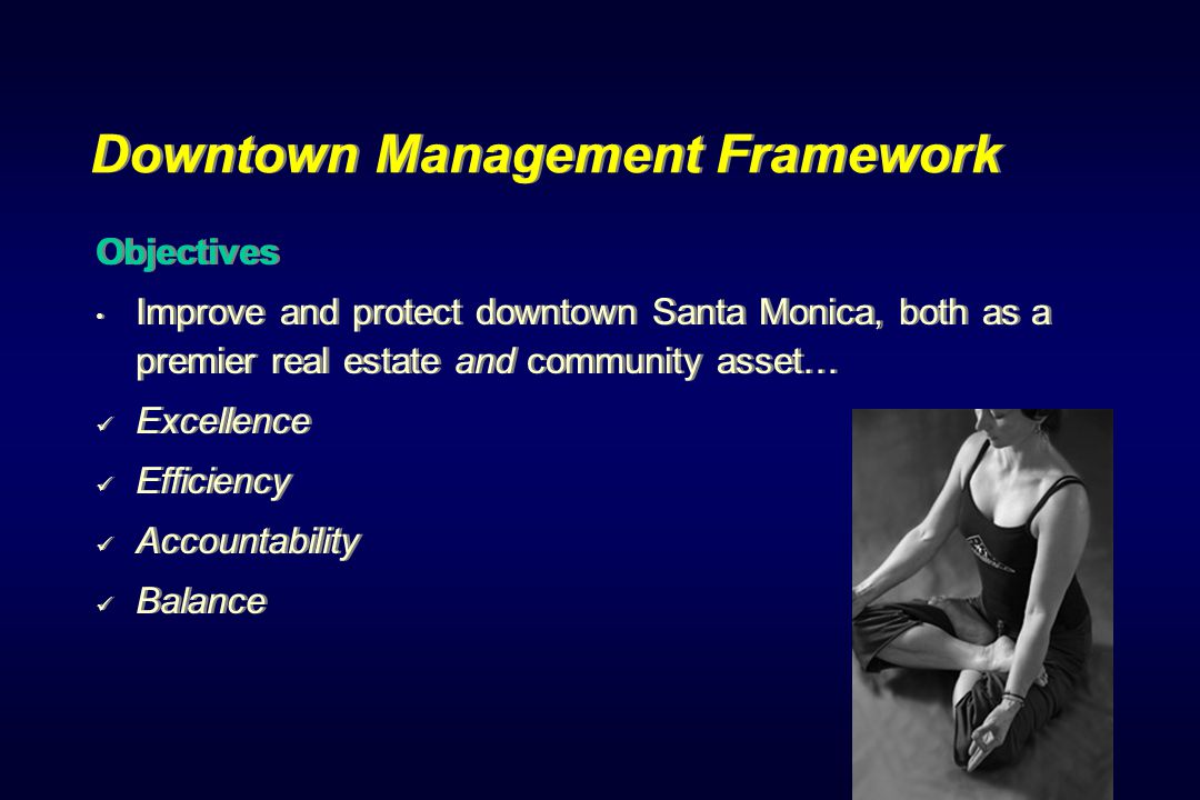Downtown Management Framework Clean and Friendly Initiative More sidewalk and public space cleaning Add equipment, personnel Add alley cleaning Add ambassadors Add restroom monitoring Clean and Friendly Initiative More sidewalk and public space cleaning Add equipment, personnel Add alley cleaning Add ambassadors Add restroom monitoring