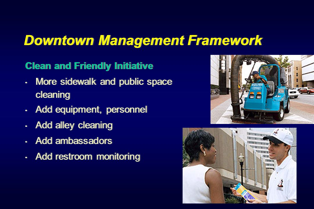 Downtown Management Framework Parking Management & Development Implement the 2002 recommendations from the Downtown Parking Task Force Support current redevelopment agency efforts Explore use of additional parking revenue to reinvest in the parking system Parking Management & Development Implement the 2002 recommendations from the Downtown Parking Task Force Support current redevelopment agency efforts Explore use of additional parking revenue to reinvest in the parking system