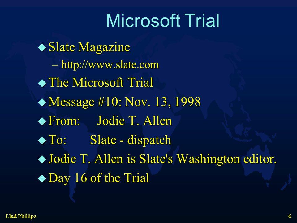 Llad Phillips 6 Microsoft Trial  Slate Magazine –http://www.slate.com  The Microsoft Trial  Message #10: Nov.
