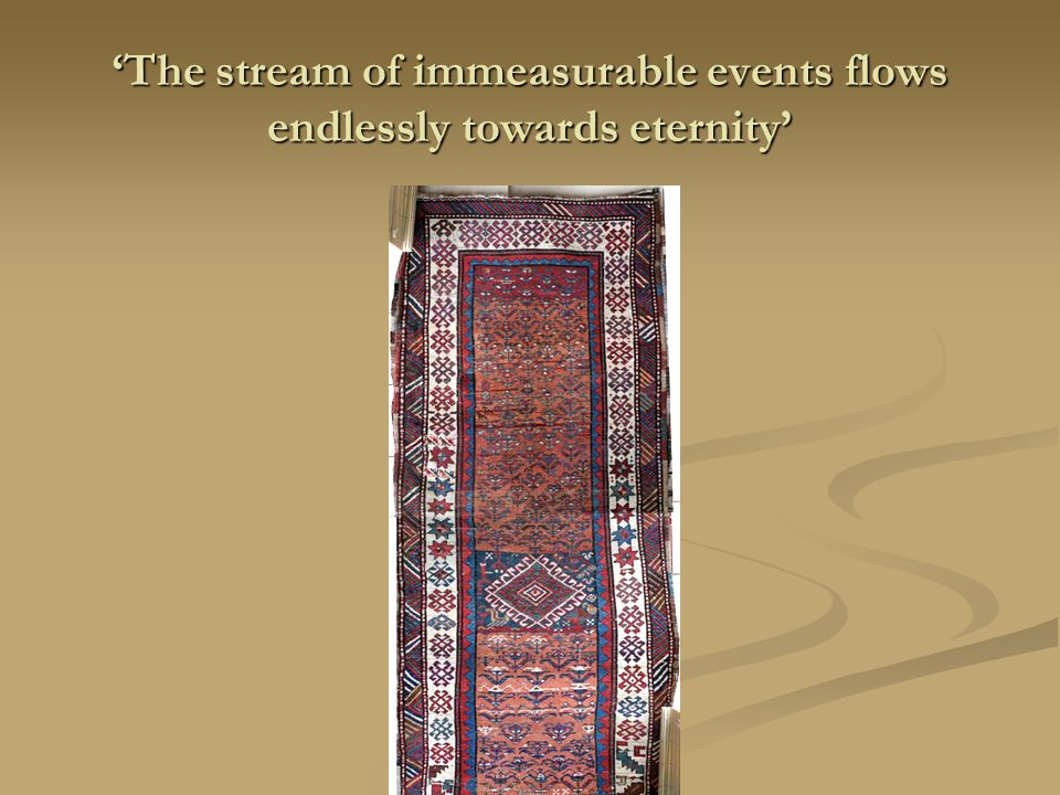 'The stream of immeasurable events flows endlessly towards eternity'