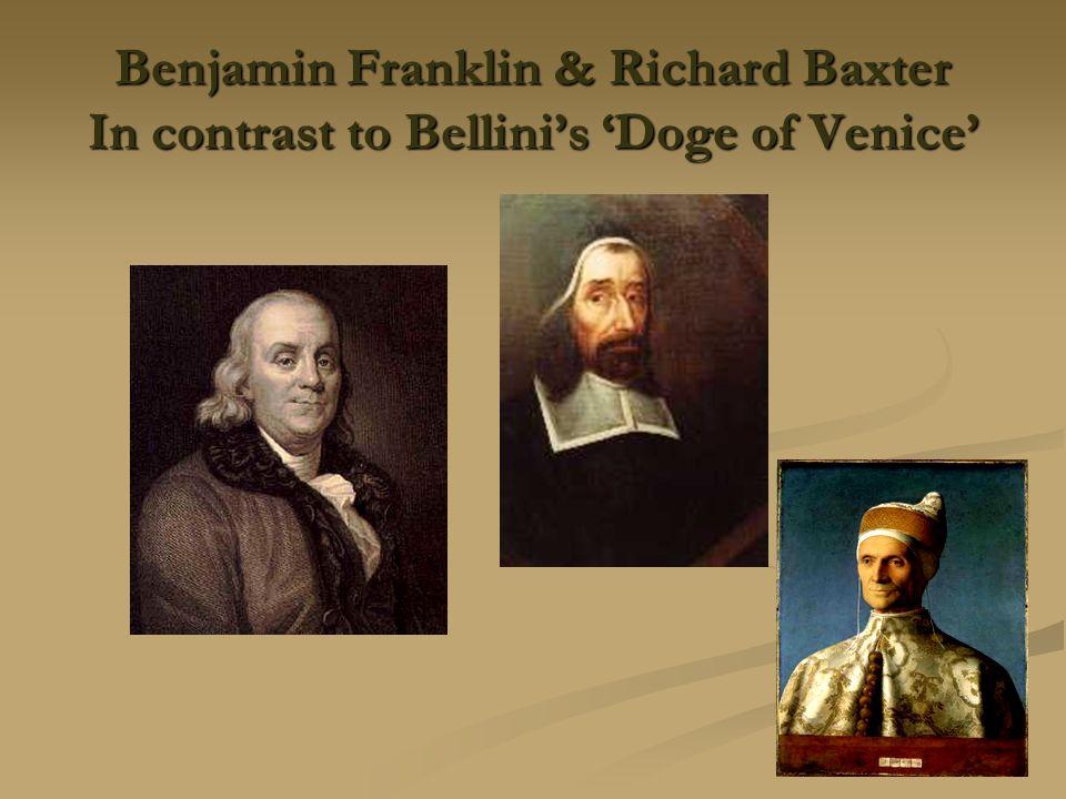 Benjamin Franklin & Richard Baxter In contrast to Bellini's 'Doge of Venice'