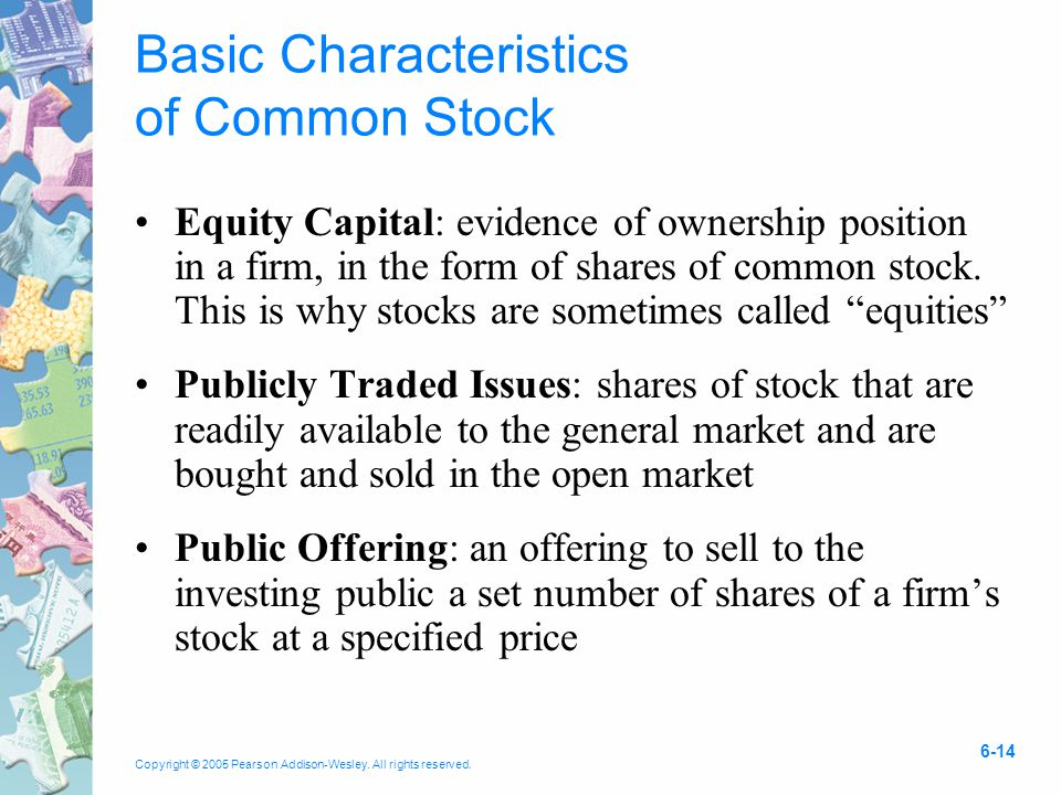 Copyright © 2005 Pearson Addison-Wesley. All rights reserved. 6-14 Basic Characteristics of Common Stock Equity Capital: evidence of ownership positio