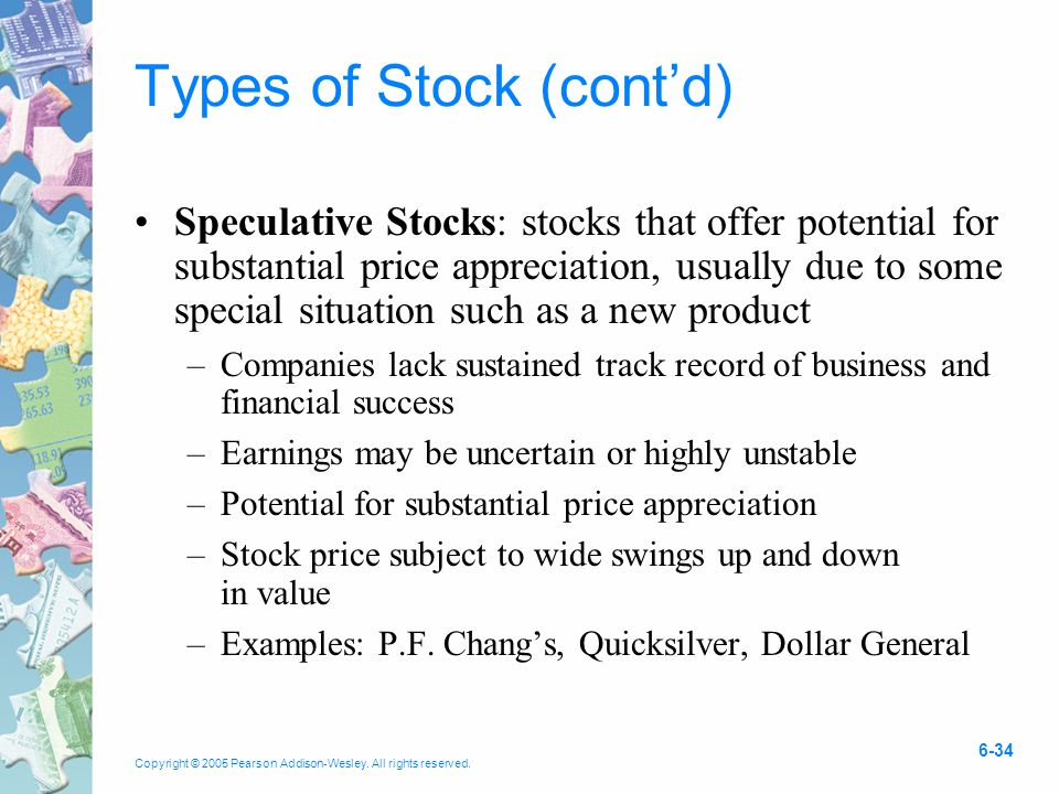 Copyright © 2005 Pearson Addison-Wesley. All rights reserved. 6-34 Types of Stock (cont'd) Speculative Stocks: stocks that offer potential for substan