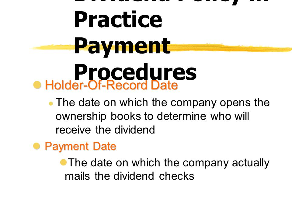 lHolder-Of-Record Date l The date on which the company opens the ownership books to determine who will receive the dividend lPayment Date lThe date on