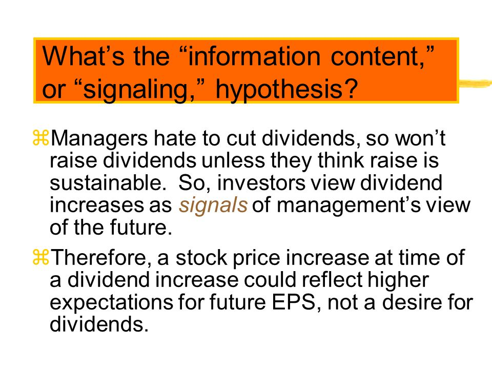 """What's the """"information content,"""" or """"signaling,"""" hypothesis? zManagers hate to cut dividends, so won't raise dividends unless they think raise is sus"""