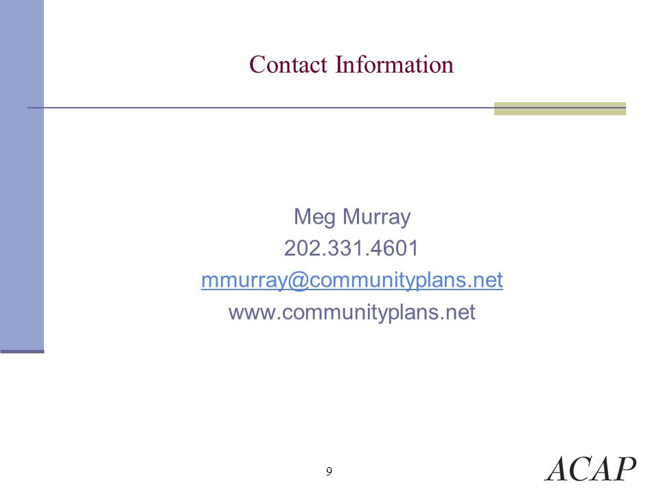 9 Contact Information Meg Murray 202.331.4601 mmurray@communityplans.net www.communityplans.net