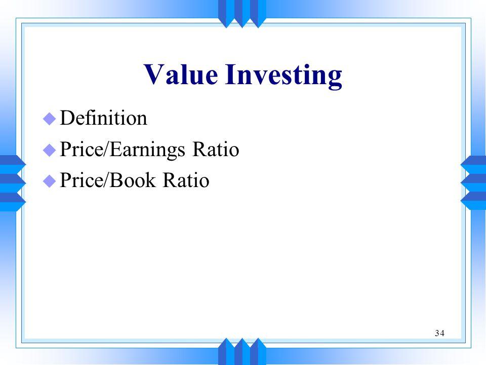 34 Value Investing u Definition u Price/Earnings Ratio u Price/Book Ratio