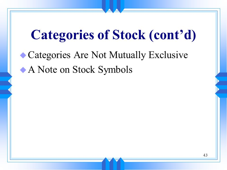 43 Categories of Stock (cont'd) u Categories Are Not Mutually Exclusive u A Note on Stock Symbols