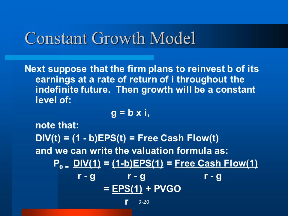 3-20 Constant Growth Model Next suppose that the firm plans to reinvest b of its earnings at a rate of return of i throughout the indefinite future. T