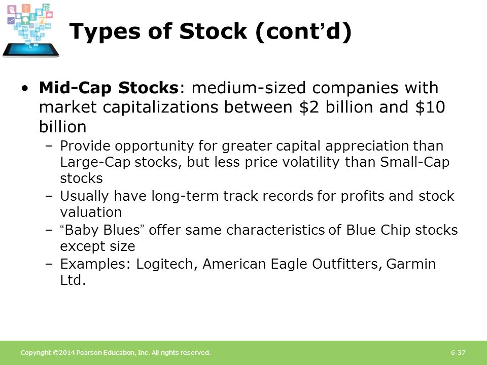 Copyright ©2014 Pearson Education, Inc. All rights reserved.6-37 Types of Stock (cont'd) Mid-Cap Stocks: medium-sized companies with market capitaliza