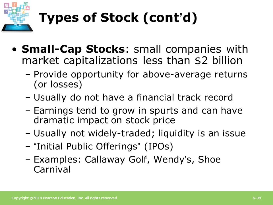 Copyright ©2014 Pearson Education, Inc. All rights reserved.6-38 Types of Stock (cont'd) Small-Cap Stocks: small companies with market capitalizations