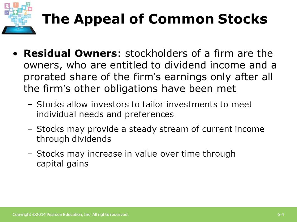 Copyright ©2014 Pearson Education, Inc. All rights reserved.6-4 The Appeal of Common Stocks Residual Owners: stockholders of a firm are the owners, wh