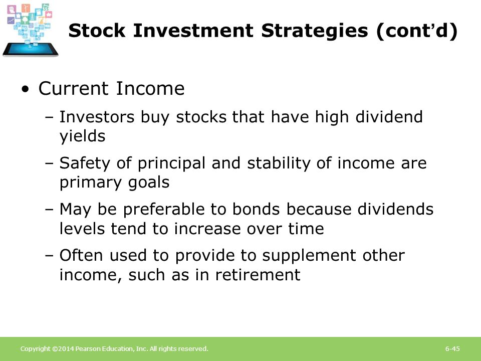Copyright ©2014 Pearson Education, Inc. All rights reserved.6-45 Stock Investment Strategies (cont'd) Current Income –Investors buy stocks that have h