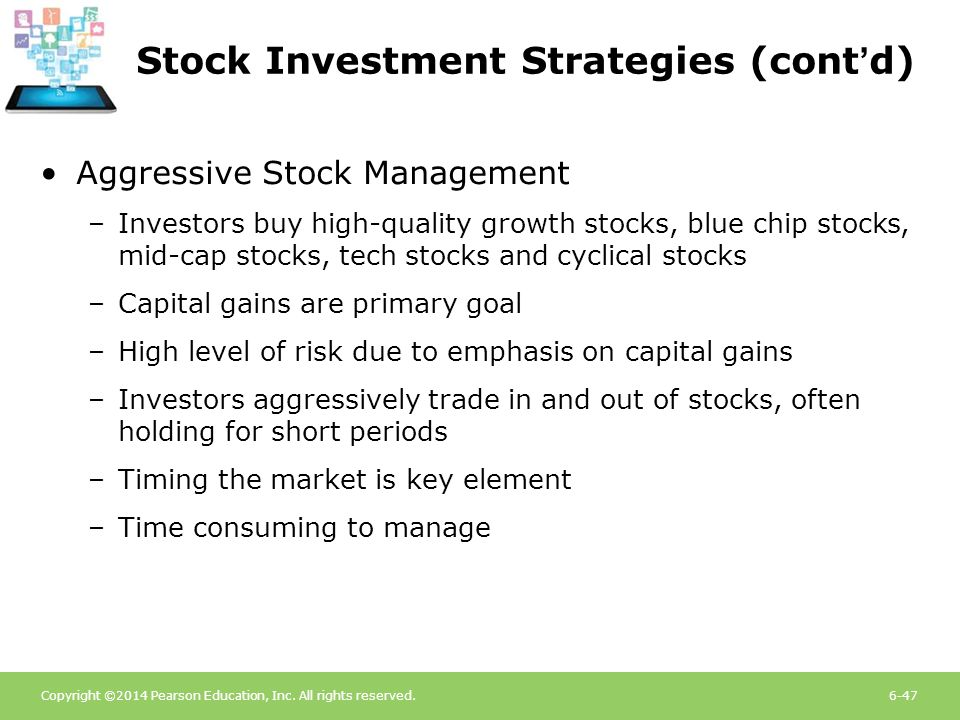 Copyright ©2014 Pearson Education, Inc. All rights reserved.6-47 Stock Investment Strategies (cont'd) Aggressive Stock Management –Investors buy high-