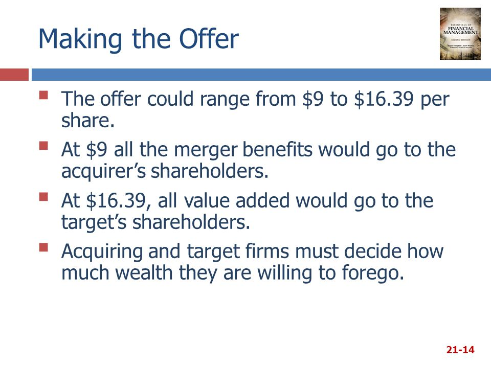 Making the Offer  The offer could range from $9 to $16.39 per share.  At $9 all the merger benefits would go to the acquirer's shareholders.  At $1