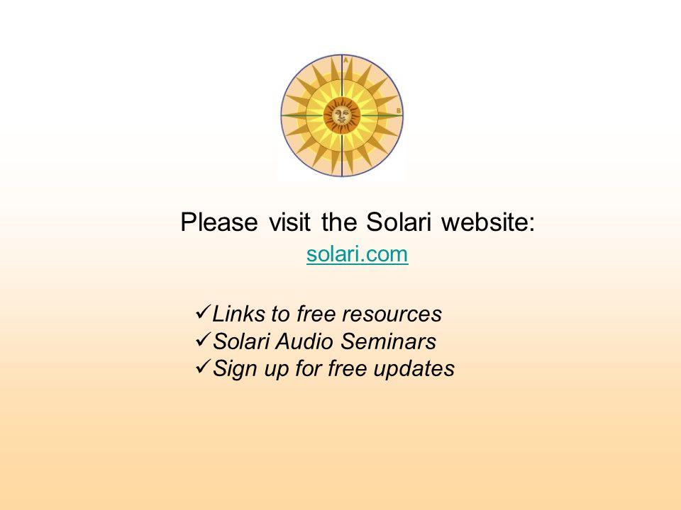 Please visit the Solari website: solari.com Links to free resources Solari Audio Seminars Sign up for free updates