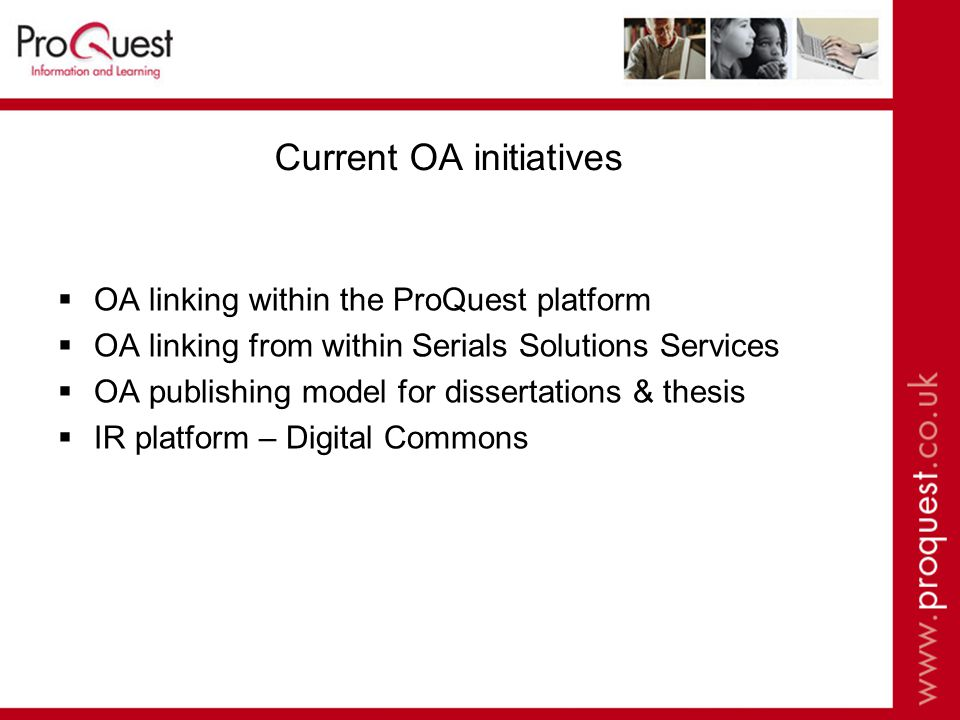 Current OA initiatives  OA linking within the ProQuest platform  OA linking from within Serials Solutions Services  OA publishing model for dissertations & thesis  IR platform – Digital Commons